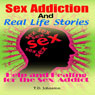 Sex Addiction and Real Life Stories: Help and Healing for the Sex Addict (Unabridged), by T. D. Johnston