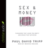 Sex and Money: Pleasures That Leave You Empty and Grace That Satisfies (Unabridged) Audiobook, by Paul David Tripp