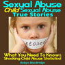 Sexual Abuse - Child Sexual Abuse True Stories: What You Need To Know & Shocking Child Abuse Statistics! (Unabridged), by Robyn MacBridge