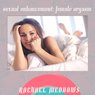 Sexual Enhancement: The Female Orgasm: Hypnosis & Subliminal, by Rachael Meddows