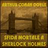 Sfida mortale a Sherlock Holmes (Unabridged) Audiobook, by Arthur Conan Doyle