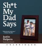 Sh-t My Dad Says (Unabridged) Audiobook, by Justin Halpern