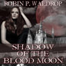 Shadow of the Blood Moon: Blood Moon, Book 2 (Unabridged) Audiobook, by Robin P. Waldrop