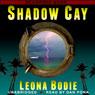 Shadow Cay (Unabridged), by Leona DeRosa Bodie