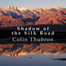 Shadow of the Silk Road (Unabridged) Audiobook, by Colin Thubron