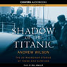 Shadow of the Titanic: The Extraordinary Stories of those Who Survived (Unabridged), by Andrew Wilson