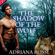 The Shadow of the Wolf: Werewolf Erotica Trilogy, Part 1 (Unabridged) Audiobook, by Adriana Rossi