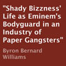 Shady Bizzness Life as Eminems Bodyguard in an Industry of Paper Gangsters (Unabridged), by Byron Bernard Williams