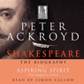 Shakespeare: The Biography, Aspiring Spirit: From Stratford to London, Volume I, by Peter Ackroyd
