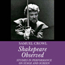 Shakespeare Observed: Studies in Performance on Stage and Screen (Unabridged), by Samuel Crowl