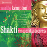 Shakti Meditations: Guided Practices to Invoke the Goddesses of Yoga Audiobook, by Sally Kempton