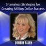 Shameless Strategies for Creating Million Dollar Success (Unabridged), by Debbie Allen