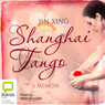 Shanghai Tango (Unabridged) Audiobook, by Jin Xing