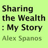 Sharing the Wealth: My Story (Unabridged), by Alex Spanos