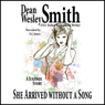 She Arrived Without a Song (Unabridged), by Dean Wesley Smith