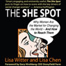 The She Spot: Why Women Are the Market for Changing the World - And How to Reach Them (Unabridged), by Lisa Witter