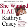 She Wanted It All: A True Story of Sex, Murder, and a Texas Millionaire (Unabridged) Audiobook, by Kathryn Casey
