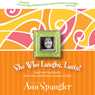She Who Laughs, Lasts!: Laugh-Out-Loud Stories from Todays Best-Known Women of Faith (Unabridged) Audiobook, by Unspecified