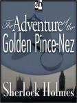 Sherlock Holmes: The Adventure of the Golden Pince-Nez (Unabridged), by Sir Arthur Conan Doyle