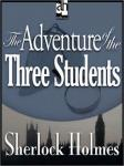 Sherlock Holmes: The Adventure of the Three Students (Unabridged), by Sir Arthur Conan Doyle