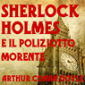 Sherlock Holmes: e il poliziotto morente (The Dying Detective) (Unabridged), by Arthur Conan Doyle