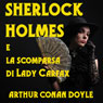 Sherlock Holmes e la scomparsa di Lady Carfax (Sherlock Holmes and the Disappearance of Lady Carfax) (Unabridged) Audiobook, by Arthur Conan Doyle