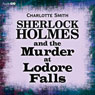 Sherlock Holmes and the Murder at Lodore Falls (Unabridged), by Charlotte Smith