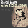 Sherlock Holmes & The Secret Weapon (Dramatised) (Unabridged), by Sir Arthur Conan Doyle