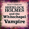 Sherlock Holmes and the Whitechapel Vampire (Unabridged) Audiobook, by Dean P. Turnbloom