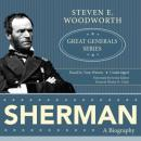 Sherman: Great Generals Series (Unabridged) Audiobook, by Steven Woodworth