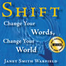 Shift: Change Your Words, Change Your World (Unabridged), by Janet Smith Warfield