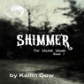 Shimmer: The Wicked Woods, Book 2 (Unabridged) Audiobook, by Kailin Gow