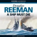 A Ship Must Die (Unabridged), by Douglas Reeman