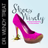 Shoes Wisely: Choosing the Right Shoe for Every Occasion (Unabridged) Audiobook, by Dr. Wendy Treat