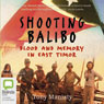 Shooting Balibo (Unabridged), by Tony Maniaty