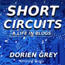 Short Circuits: A Life in Blogs, Volume I (Unabridged) Audiobook, by Dorien Grey