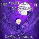 The Short Death of Phineas Bean (Unabridged) Audiobook, by Daniel A. Miller