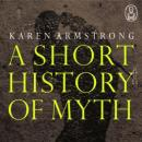 A Short History of Myth: The Myths (Unabridged) Audiobook, by Karen Armstrong