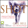 Shot: A Personal Response to Guns and Trauma (Unabridged), by Gail Bell