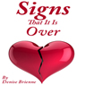 Signs That It Is Over: A Self Help Guide To Know When Your Relationship Or Marriage Is Over And What To Do About It (Unabridged) Audiobook, by Denise Brienne