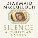 Silence: A Christian History Audiobook, by Diamaid MacCulloch