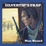 Silvertips Trap (Unabridged), by Max Brand
