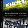 Simply Between Millions: From Wall Street to Hollywood (Unabridged), by Rich Tola