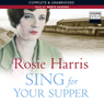 Sing For Your Supper (Unabridged) Audiobook, by Rosie Harris
