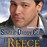 The Single Daddy Club: Reece, Book 3 (Unabridged) Audiobook, by Donna Fasano