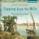 Sipping From the Nile: My Exodus from Egypt (Unabridged) Audiobook, by Jean Naggar