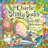 Sir Charlie Stinky Socks and the Really Big Adventure (Unabridged), by Kristina Stephenson
