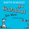 Sir Gadabout Gets Worse (Unabridged), by Martyn Beardsley