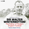 Sir Walter Winterbottom: The Father of Modern English Football (Unabridged) Audiobook, by Graham Morse