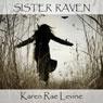 Sister Raven (Unabridged), by Karen Rae Levine